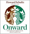 Onward: How Starbucks Fought for Its Life Without Losing Its Soul - Howard Schultz, Stephen Bowlby, Joanne Gordon
