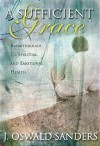 A Sufficient Grace: Breakthrough to Spiritual and Emotional Health - J. Oswald Sanders