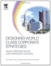 Designing World Class Corporate Strategies: Value Creating Roles for Corporate Centres - Keith Ward, Andrew Kakabadse, Cliff Bowman