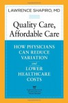 Quality Care, Affordable Care: How Physicians Can Reduce Variation and Lower Healthcare Costs - Lawrence E. Shapiro