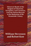 Historical Sketch of the Progress of Discovery, Navigation, and Commerce, from the Earliest Records to the Beginning of the Nineteenth Century - Robert Kerr, William Stevenson