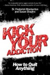 Kick Your Addiction: How to Quit Anything - Frederick Woolverton, Susan Shapiro
