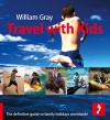Travel with Kids: The Definitive Guide to Family Holidays Worldwide - William Gray