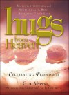 Hugs from Heaven: Celebrating Friendship: Sayings, Scriptures, and Stories from the Bible Revealing God's Love - G.A. Myers, LeAnn Weiss