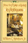 How to Make a Living in Antiques - William C. Ketchum Jr.
