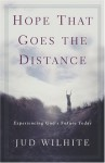 Hope That Goes the Distance: Experiencing God's Future Today - Jud Wilhite