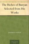 The Riches of Bunyan Selected from His Works - Jeremiah Chaplin, John Bunyan