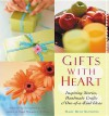 Gifts with Heart: Inspiring Stories, Handmade Crafts and One-Of-A-Kind Ideas - Mary Beth Sammons, Susannah Seton