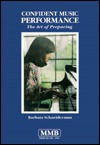 Confident Music Performance: The Art of Preparing - Barbara Schneiderman