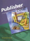 Microsoft Publisher 2002: A Compreshensive Approach, Student Edition - Bill Roberts, Karla Roberts