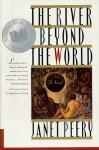 The River Beyond the World: A Novel - Janet Peery, Songhee Kim