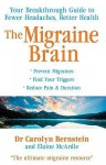 The Migraine Brain: Your Breakthrough Guide to Fewer Headaches, Better Health - Carolyn Bernstein