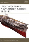 Imperial Japanese Navy Aircraft Carriers 1921-45 - Mark Stille, Tony Bryan
