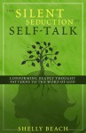 The Silent Seduction of Self-Talk: Conforming Deadly Thought Patterns to the Word of God - Shelly Beach