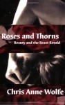 Roses and Thorns: Beauty and the Beast Retold - Chris Anne Wolfe