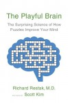 The Playful Brain: The Surprising Science of How Puzzles Improve Your Mind - Richard Restak, Scott Kim