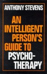 An Intelligent Person's Guide To Psychotherapy - Anthony Stevens