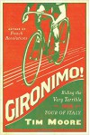 Gironimo!: Riding the Very Terrible 1914 Tour of Italy - Tim Moore