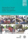 Aquaculture Farmer Organizations and Cluster Management: Concepts and Experiences - Food and Agriculture Organization of the United Nations, Laila Kassam