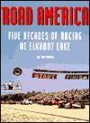 Road America: Five Decades of Racing at Elkhart Lake - Tom Schultz