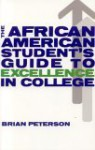 The African American Students Guide to Excellence in College - Brian Peterson