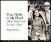 Fruit Fields in My Blood: Okie Migrants in the West - Toby F. Sonneman