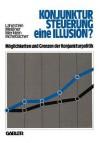 Konjunktursteuerung Eine Illusion?: Moglichkeiten Und Grenzen Der Konjunkturpolitik - Manfred Lahnstein