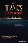 The Titanic's Last Hero: Reverend John Harper - Moody Adams, Lee W. Merideth