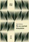 Po co czytać klasyków - Italo Calvino, Anna Wasilewska