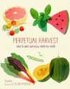 Perpetual Harvest: What to Plant and Enjoy, Month by Month - Mimi Luebbermann