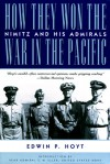 How They Won the War in the Pacific: Nimitz and His Admirals - Edwin Palmer Hoyt