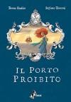 Il porto proibito - Teresa Radice, Stefano Turconi