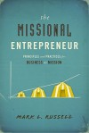 The Missional Entrepreneur: Principles and Practices for Business as Mission - Mark L. Russell