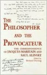 Philosopher and the Provocateur: The Correspondence of Jacques Maritain and Saul Alinsky - Bernard E. Doering, Jacques Maritain
