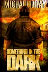 Something in the Dark - Michael Bray