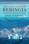 The Last Giant of Beringia: The Mystery of the Bering Land Bridge - Dan O'Neill