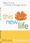 This New Life: Begin To Live In Victory Through Christ - Billy Joe Daugherty