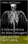 Seleção Natural: A Sobrevivência do Mais Selvagem (Portuguese Edition) - Mark Baldwin
