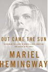 Out Came the Sun: Overcoming the Legacy of Mental Illness, Addiction, and Suicide in My Family - Ben Greenman, Mariel Hemingway