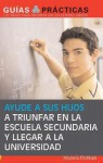Ayude a Sus Hijos a Triunfar En La Escuela Secundaria y Llegar a la Universidad (Help Your Children Succeed in High School and Go to College): Guia Para Padres Latinos (a Special Guide for Latino Parents) - Mariela Dabbah