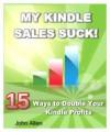 MY KINDLE SALES SUCK! 15 Ways to Double Your Kindle Profits - John Allen