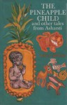 The Pineapple Child,: And Other Tales from Ashanti - Peggy Appiah, Mora Dickson