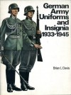 German Army Uniforms and Insignia, 1933-1945 - Brian Leigh Davis