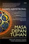 Masa Depan Tuhan: Sanggahan terhadap Fundamentalisme dan Ateisme - Karen Armstrong, Yuliani Liputo