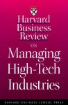 Harvard Business Review on Managing High-Tech Industries - Harvard Business School Press, Harvard Business School Press