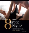 8 Erotic Nights: Passionate Encounters that Inspire Great Sex for a Lifetime - Charla Hathaway