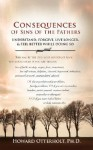 Consequences of Sins of the Fathers - Howard V. Otterholt
