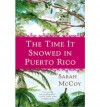 [ [ [ The Time It Snowed in Puerto Rico [ THE TIME IT SNOWED IN PUERTO RICO ] By McCoy, Sarah ( Author )Aug-03-2010 Paperback - Sarah McCoy