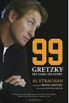 99: Gretzky: His Game, His Story - Al Strachan, Roy MacGregor
