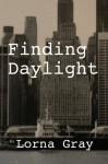 Finding Daylight - Lorna Gray